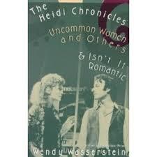 The Heidi Chronicles, by Wendy Wasserstein