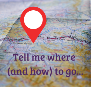 Tell me where (and how) to go...
